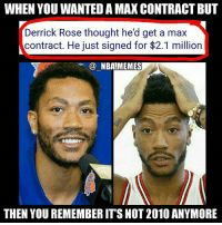 Life comes at you fast 😂😭 Rose may have won the MVP award in the 2010-2011 season but those days are far behind him (mostly bc on injuries 😧) Do you think this was a good decision for Drose or would you have taken more money somewhere else?? Comment your thoughts below 👌🙌 Double tap and tag some friends below! 👍⬇: WHEN YOU WANTED A MAX CONTRACT BUT  Derrick Rose thought he'd get a max  contract. He just signed for $2.1 million  @ NBA!MEMES  THEN YOU REMEMBER IT'S NOT 2010 ANYMORE Life comes at you fast 😂😭 Rose may have won the MVP award in the 2010-2011 season but those days are far behind him (mostly bc on injuries 😧) Do you think this was a good decision for Drose or would you have taken more money somewhere else?? Comment your thoughts below 👌🙌 Double tap and tag some friends below! 👍⬇