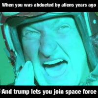 Friends, Guns, and Memes: When you was abducted by aliens years ago  And trump lets you join space force SPACEFORCE STRONG 💪🏽 ——- —— Tag friends & Follow 👣 👉🏻@unclesamsmisguidedchildren UncleSamsMisguidedChildren independenceday tactical military guns republican conservative 2ndamendment maga 2A Trump2020 donaldtrump USMC usnavy usarmy trump nra borderpatrol veterans usairforce buildthewall trumpmemes makeamericagreatagain 4thofjuly igmilitia ar15 deplorable pewpew keepamericagreat