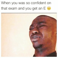 "WTF IS AN ""E""😂😂💀 @funnyblack.s ➡️ TAG 5 FRIENDS ➡️ TURN ON POST NOTIFICATIONS: When you was so confident on  that exam and you get an E WTF IS AN ""E""😂😂💀 @funnyblack.s ➡️ TAG 5 FRIENDS ➡️ TURN ON POST NOTIFICATIONS"