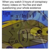 Videos, Watch, and Conspiracy: When you watch 3 hours of conspiracy  theory videos on YouTbe and start  questioning your whole existence  limo x/In )  In If you know you know.. 🤣💯 https://t.co/NhYYhepiBO