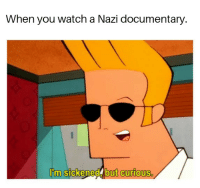 boner: When you watch a Nazi documentary.  I'm sickened, but curious