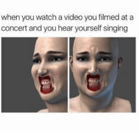 God, Memes, and Oh My God: when you watch a video you filmed at a  concert and you hear yourself singing Oh my god that is horrific follow @nodisnigga @nodisnigga @nodisnigga @nodisnigga