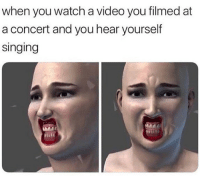 Memes, Singing, and Video: when you watch a video you filmed at  a concert and you hear yourself  singing  ints Send to this person