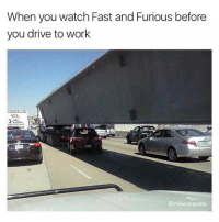 😂😂 @mikecharette: When you watch Fast and Furious before  you drive to work  MOVERS  @mikecharette 😂😂 @mikecharette