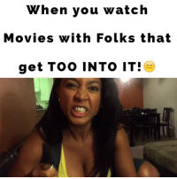When you watch Movies with Folks that get TOO INTO IT!😑LoL TAG someone if you hate people like this! Idea by @lablacklatina netflixandchill friends couple crazy tylerperry medea horror seduction usher ludacris juhahnjones: When you watch  Movies with Folks that  get Too INTO IT! When you watch Movies with Folks that get TOO INTO IT!😑LoL TAG someone if you hate people like this! Idea by @lablacklatina netflixandchill friends couple crazy tylerperry medea horror seduction usher ludacris juhahnjones