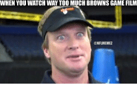 WHEN YOU WATCH WAY TOO MUCH BROWNS GAME FILM  CONFLMEMEL Messes with your head, man