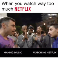 Music, Netflix, and Too Much: When you watch way too  much NETFLIX  @GARYVEE  MAKING MUSIC  WATCHING NETFLIX Do y'all agree with Gary Vee? 🤔 @garyvee https://t.co/yek662EqCk