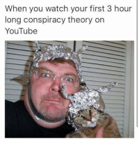 What it's like at our house... ~Lumen: When you watch your first 3 hour  long conspiracy theory on  YouTube What it's like at our house... ~Lumen