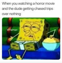 Dude, Memes, and Movie: When you watching a horror movie  and the dude getting chased trips  over nothing  @biggbigga I can't believe what @veryunhappy just posted 😱😱 @veryunhappy