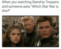 "Memes, Star, and Asks: When you watching Starship Troopers  and someone asks ""Which Star War is  this?"