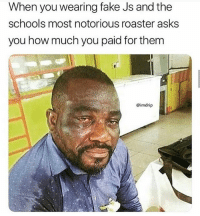 Fake, Memes, and Wshh: When you wearing fake Js and the  schools most notorious roaster asks  you how much you paid for them  eimdrip That feeling tho.. 😂💀 WSHH