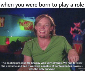 Big Dick, Dank, and Energy: when you were born to play a role  The casting process for Shaggy was very strange. We had to wear  the costume and see if we were capable of containing his power  was the only survivor.  PS Express It takes big dick energy Scoob by ClassicDecimus12 MORE MEMES