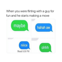 Girl Memes, Fun, and Making A: When you were flirting with a guy for  fun and he starts making a move  maybe hahah aw  niiice  ohhh  Read 9:39 PM *cringe*