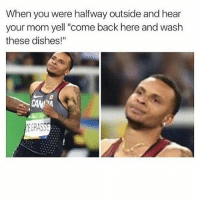 "Memes, Mom, and Back: When you were halfway outside and hear  your mom yell ""come back here and wash  these dishes!""  CANA  GRASSE my face ahaha"