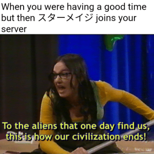 It's the final countdown!: When you were having a good time  but then 73-XT joins your  server  To the aliens that one day find us,  this is how our civilization ends! It's the final countdown!
