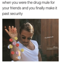 Memes, Drug, and 🤖: when you were the drug mule for  your friends and you finally make it  past security  PLURisPLUR Man, y'all too much lol • Promo inquiries: info@edmlifestyle.net
