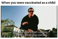 Tool, They, and You: When you were vaccinated as a child  Well the years start coming  C and they don't stop coming The sharpest tool in the shed