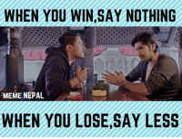 #Lesson: WHEN YOU WIN SAY NOTHING  MEME NEPAL  WHEN YOU LOSE, SAY LESS #Lesson