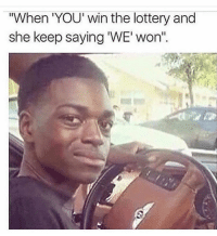 """Memes, 🤖, and Wins: """"When YOU' win the lottery and  she keep saying 'WE' won' Excuse me? Do i know you?😂😂"""