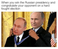 """Dank, Meme, and Http: When you win the Russian presidency and  congratulate your opponent on a harod  fought election <p>Democracy at it&rsquo;s finest via /r/dank_meme <a href=""""http://ift.tt/2u0uRor"""">http://ift.tt/2u0uRor</a></p>"""
