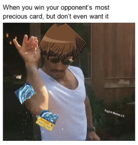 ~will: When you win your opponent's most  precious card, but don't even want it  Yugioh Memes 20 ~will