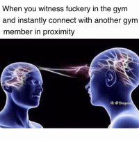 Gym, Memes, and 🤖: When you witness fuckery in the gym  and instantly connect with another gym  member in proximity  IG: @thegain Do you see what i see