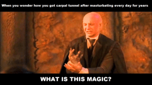 Reddit, Magic, and What Is: When you wonder how you got carpal tunnel after masturbating every day for years  WHAT IS THIS MAGIC? [OC] How can this be?