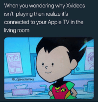 Apple, Apple Tv, and Connected: When you wondering why Xvideos  isn't playing then realize it's  connected to your Apple TV in the  living room  @_djakademiks Oh hell nah! 😳😂 https://t.co/m9Y5vfRBgx