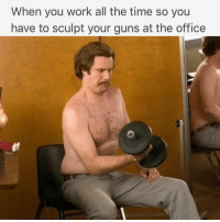 Guns, Memes, and Work: When you work all the time so you  have to sculpt your guns at the office Gains 24/7