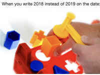 Insted: When you write 2018 instead of 2019 on the date: