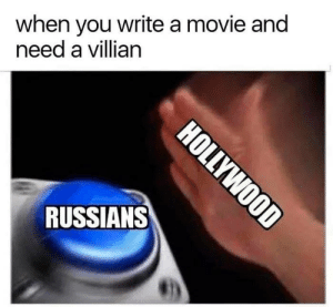Memes, Movie, and 🤖: when you write a movie and  need a villian  RUSSIANS