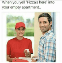"Funny, Yelle, and You: When you yell ""Pizza's here"" into  your empty apartment.. Tag a loner 😂😂😂"