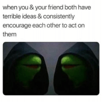 Its Friday 😈 Tag your partner in crime 👇: when you & your friend both have  terrible ideas & consistently  encourage each other to act on  them Its Friday 😈 Tag your partner in crime 👇