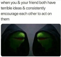 Funny, Evil, and Act: when you & your friend both have  terrible ideas & consistently  encourage each other to act or  them Tag this evil friend😂😂❤️