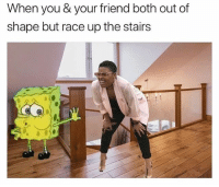 Relatable, Race, and Friend: When you & your friend both out of  shape but race up the stairs HAHAHHA