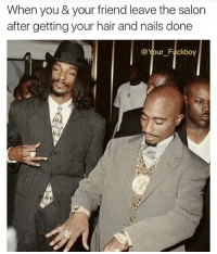 Fuckboy, Memes, and Hair: When you & your friend leave the salon  after getting your hair and nails done  @Your Fuckbo Yasss 💅🏽 @your__fuckboy