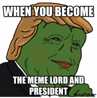 👍🏻: WHEN YOUBECOME  THE MEME LORD AND  PRESIDENT  Make a Men 👍🏻