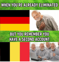 9gag, Dank, and Football: WHEN YOUFRE ALREADY ELIMINATED  BUT YOU REMEMBER  HAVE A SECOND ACCOUNT  YOU 🍻 https://9gag.com/gag/aXxGwEd/sc/football?ref=fbsc