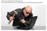 Com, Element, and Sign Up: When youhave to be 13 to sign up  for disneychannel.com so you Inspect Element the age requirement Hackerman.