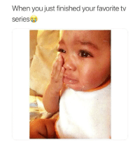 Memes, 🤖, and Tv Series: When youjust finished your favorite tv  series