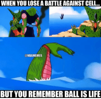 Went out ballin: WHEN YOULOSE A BATTLE AGAINST CELL...  ONBAMEMES  BUT YOU REMEMBER BALL IS LIFE Went out ballin