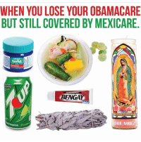 😂😂😂😂 MexicansProblemas @air_nandez: WHEN YOULOSE YOUR OBAMACARE  BUT STILL COVERED BY MEXICARE  Minting  ULTRA STRENGTH  BENGAL  VIRGENDE GUADALUPE  @AIR NANDEZ 😂😂😂😂 MexicansProblemas @air_nandez