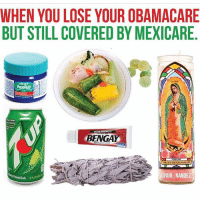 Haha Follow @mexicansgotnochill👈🏻😂: WHEN YOULOSE YOUR OBAMACARE  BUT STILL COVERED BY MEXICARE  VapoRub  Muting  BENGA  VIRGENDE GUADALUPE  @AIR NANDEZ Haha Follow @mexicansgotnochill👈🏻😂
