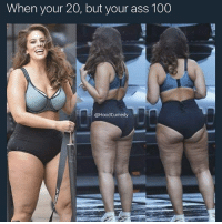 Anaconda, Ass, and Love: When your 20, but your ass 100  @HoodCumedy *incoming triggered feminists* 💀 - THIS IS JUST FOR JOKES I LOVE ALL ASS & WILL EAT ALL OF IT Follow me @hoodcumedy for more memes 🔥😂
