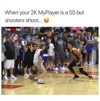 Basketball, Be Like, and Shooters: When your 2K MyPlayer is a 55 but  shooters shoot...  Break Dally 😂😂😂 What overall are you on 2k? 👀 (via: @breakanklesdaily - @hoopjourneyhj)
