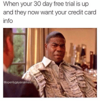 Dank, Credit Cards, and 🤖: When your 30 day free trial is up  and they now want your credit card  info  @openly gay anaimals Not a chance!