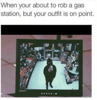 Memes, Gas Station, and 🤖: When your about to rob a gas  station, but your outfit is on point.
