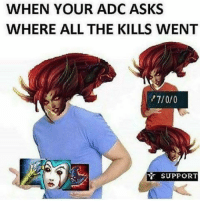 Memes, Gaming, and All The: WHEN YOUR ADC ASKS  WHERE ALL THE KILLS WENT  7/0/0  SUPPORT HAHA 😂 leagueoflegends leaguevines leagueoflegend leagueoflegendsmemes gaming gamer