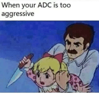 Memes, Aggressive, and 🤖: When your ADC is too  aggressive When your ADC is too aggressive 😅 leaguevines leagueoflegendsmemes leagueoflegend leagueoflegends