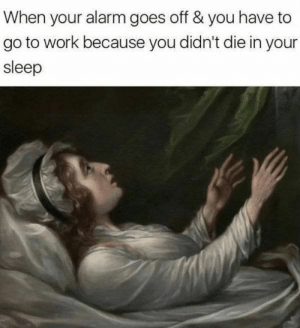 30 Funniest Classical Art Memes For Art Lovers-07: When your alarm goes off & you have to  go to work because you didn't die in your  sleep 30 Funniest Classical Art Memes For Art Lovers-07
